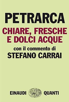Chiare, fresche e dolci acque: Con il commento di Stefano Carrai