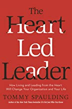 The Heart-Led Leader: How Living and Leading from the Heart Will Change Your Organization and Your Life
