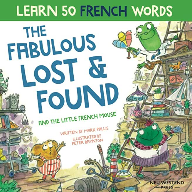The Fabulous Lost and Found and the little French mouse: A heartwarming and funny bilingual children's book French English to teach French to kids ('Story-powered language learning method')