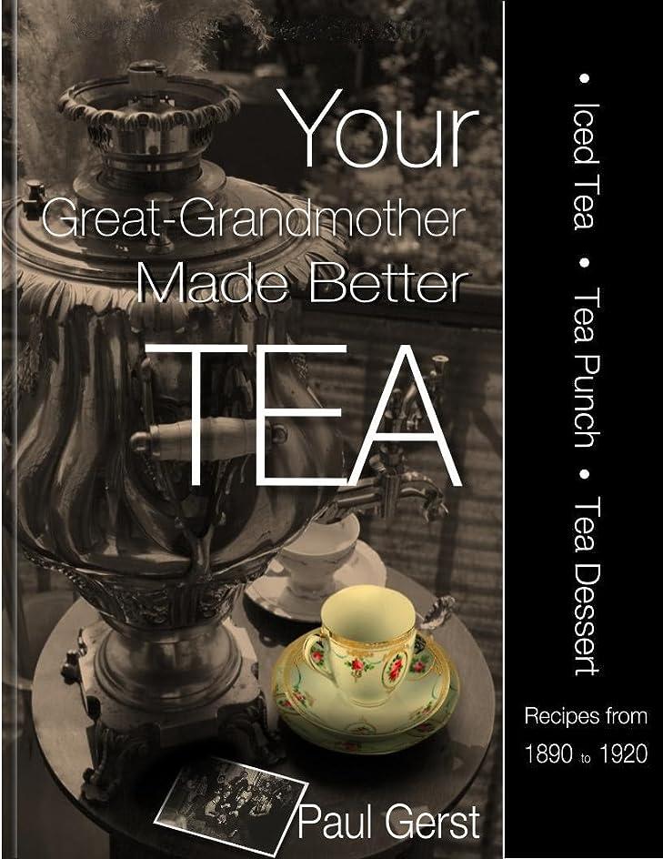 目指す真似るエスカレーターYour Great-Grandmother Made Better Tea: Ice Tea Tea Punch Tea Dessert Recipes 1890-1920 (English Edition)
