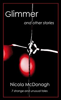 Glimmer and other stories: Curious tales of magical realism, horror, mystery, suspense and love