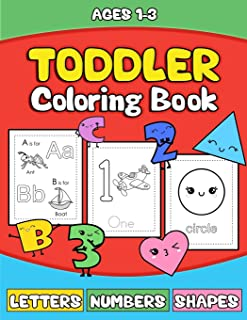 Toddler Coloring Book: Letters Numbers Shapes: Preschooler Activity Book for Kids Age 1-3 for Boys andGirls - Fun Early Learning of the Alphabet, Numbers and Shapes