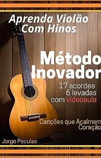 Aprenda Violão com Hinos: 17 acordes, 6 levadas com videoaula (Portuguese Edition)