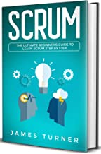 Scrum: The Ultimate Beginner's Guide to Learn Scrum Step by Step