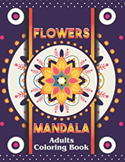 Flowers Mandala: Amazing Flowers Mandala Coloring Book For Adults Relaxation, Mandalas Pattern Easy And Simple, Flower Man...