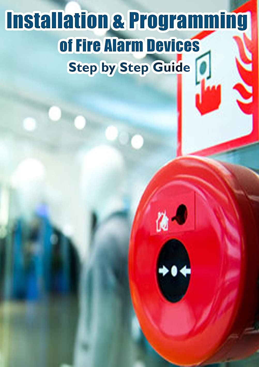 蜂反乱繁雑Installation & Programming of Fire Alarm Devices: Step by Step Guide (English Edition)