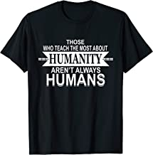 Those Who Teach Us Most About Humanity Quote Loves Animals T-Shirt