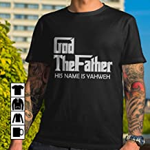 Father God the Father His name is Yahweh T Shirt Long Sleeve Sweatshirt Hoodie Youth