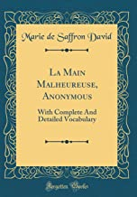 La Main Malheureuse, Anonymous: With Complete And Detailed Vocabulary (Classic Reprint) (French Edition)