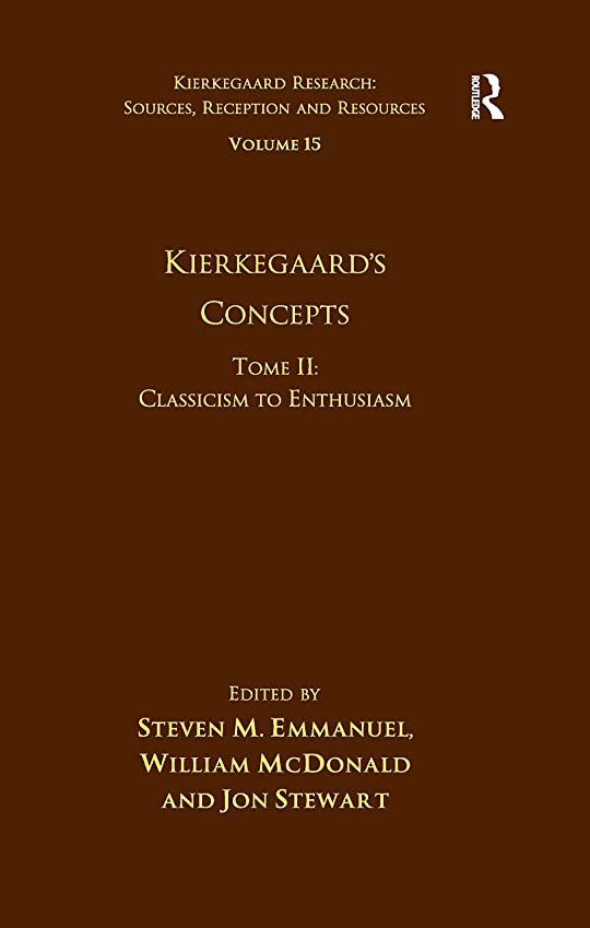 傾向膨らませる責Volume 15, Tome II: Kierkegaard's Concepts: Classicism to Enthusiasm (Kierkegaard Research: Sources, Reception and Resources) (English Edition)