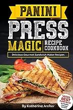 Panini Press Magic Recipe Cookbook: Delicious Gourmet Sandwich Maker Recipes (Gourmet Panini Press Recipes) (Volume 1)