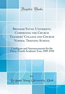 Brigham Young University, Comprising the Church Teachers' College and Church Normal Training School: Catalogues and Announ...