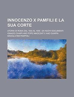 Innocenzo X Pamfili E La Sua Corte; Storia Di Roma Dal 1644 Al 1655: Da Nuovi Documenti