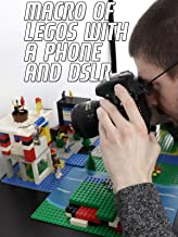 Macro Of Legos With A Phone And DSLR