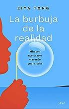 La burbuja de la realidad: Mira con nuevos ojos el mundo que te rodea (Spanish Edition)