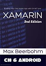 Xamarin: Xamarin for beginners , Building Your First Mobile App with C# .NET and Xamarin - 3nd Edition