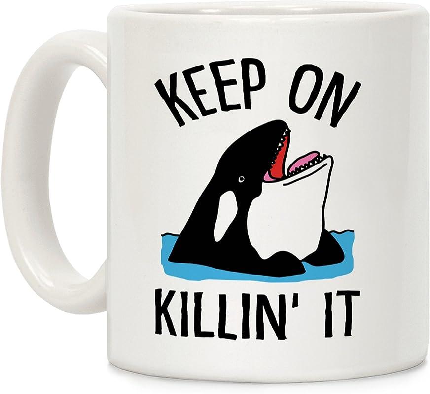 LookHUMAN Keep On Killin It Whale White 11 Ounce Ceramic Coffee Mug