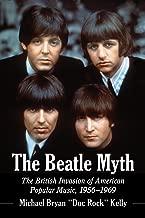 The Beatle Myth: The British Invasion of American Popular Music, 1956-1969