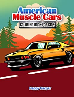 American Muscle Cars Coloring Book For Kids: A Fun and Engaging Muscle Car Coloring Workbook For Boys and Girls Featuring ...