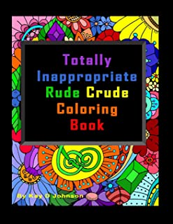 Totally Inappropriate Rude Crude Coloring Book: Hand drawn coloring book for grown ups