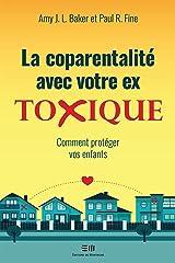 La coparentalité avec votre ex toxique: Comment protéger vos enfants (French Edition) Kindle Edition