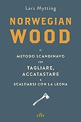 Norwegian wood: Il metodo scandinavo per tagliare, accatastare e scaldarsi con la legna (Italian Edition) Format Kindle