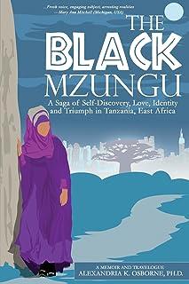 The Black Mzungu: A Saga Self-discovery, Love, Identity, and Triumph In Tanzania, East Africa
