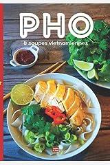 Pho & soupes vietnamiennes: La cuisine vietnamienne illustrée en couleur pour concocter votre bol de nouilles idéal aux saveurs asiatiques du Vietnam Broché