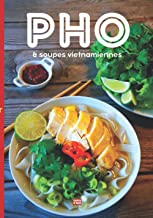 Pho & soupes vietnamiennes: La cuisine vietnamienne illustrée en couleur pour concocter votre bol de nouilles idéal aux sa...