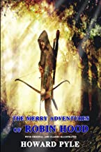 The Merry Adventures of Robin Hood: Illustrated Original Classic Novel, Unabridged Classic Edition by Howard Pyle
