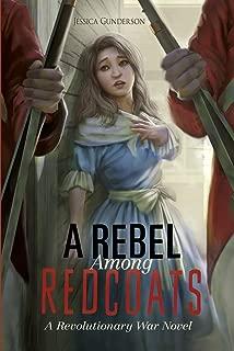 A Rebel Among Redcoats: A Revolutionary War Novel (The Revolutionary War)