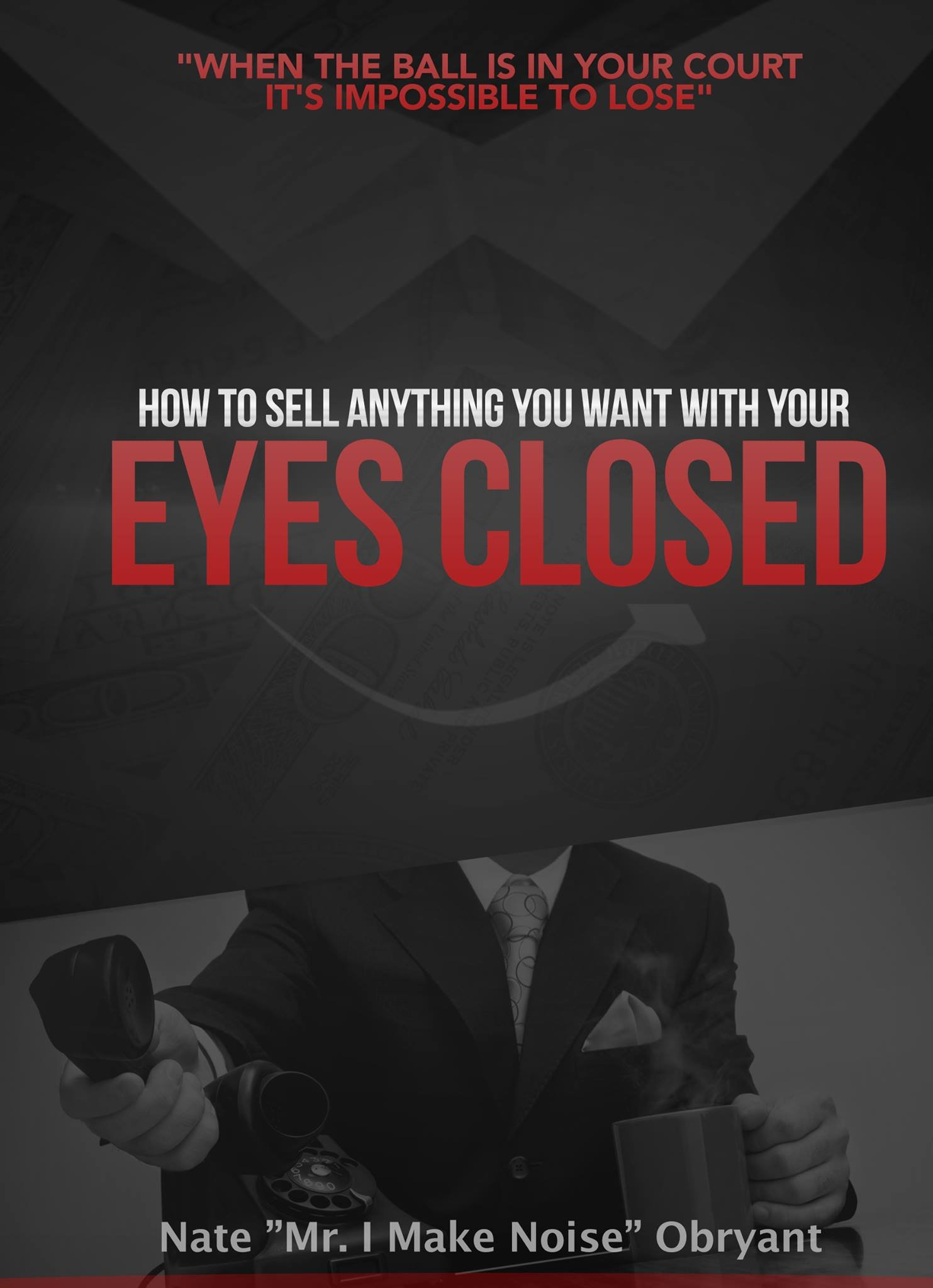 How To Sell Anything You Want With Your Eyes Closed