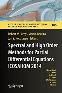 Spectral and High Order Methods for Partial Differential Equations ICOSAHOM 2014: Selected papers from the ICOSAHOM conference, June 23-27, 2014, Salt ... Science and Engineering Book 106)