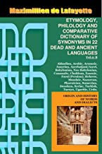 """Volume II """"B"""" (B-BYBLOS). ETYMOLOGY, PHILOLOGY AND COMPARATIVE DICTIONARY OF SYNONYMS IN 22 DEAD AND ANCIENT LANGUAGES. (Origin And History Of Words And Dialects Book 2)"""