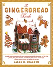 The Gingerbread Book: 54 Cookie-Construction Projects for Party Centerpieces and Holiday Decorations, 117 Full-Sized Patterns, Plans for 18 Structures, ... History, and Step-by-Step How-To's
