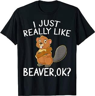 I Just Really Like Beaver, OK? Shirt Cute I Love Beaver T-Shirt