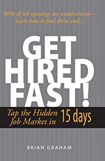 Get Hired Fast!: Tap The Hidden Job Market In 15 Days