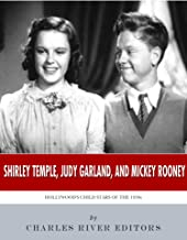 Shirley Temple, Judy Garland, and Mickey Rooney: Hollywood's Child Stars of the 1930s