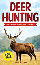 Deer Hunting for Kids: Hunting and Fishing Books for Kids