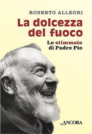 La dolcezza del fuoco: Le stimmate di Padre Pio (Profili)