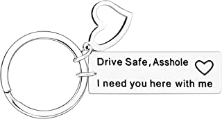 Funny Gifts Men gifts for Drivers - Drive Safe Asshole I Need You Here With Me Keychain
