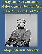 Dragoon or Cavalryman, Major General John Buford in the American Civil War