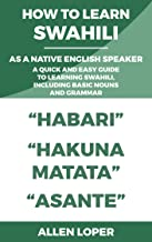 HOW TO LEARN SWAHILI AS A NATIVE ENGLISH SPEAKER: A QUICK AND EASY GUIDE  TO LEARNING SWAHILI, INCLUDING BASIC NOUNS AND GRAMMAR