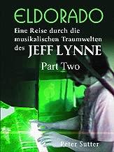 Eldorado Part Two: Eine Reise durch die musikalischen Traumwelten des Jeff Lynne. Band 2. (German Edition)