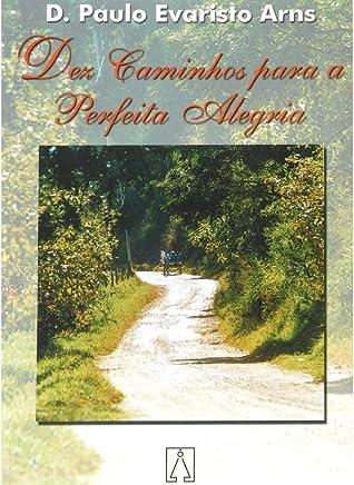 Dez Caminhos Para a Perfeita Alegria