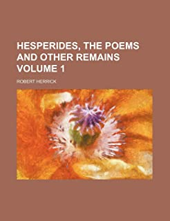 Hesperides, the Poems and Other Remains Volume 1