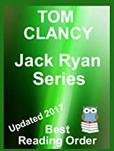 Tom Clancy - Jack Ryan Series Updated 2017 in Reading Order with Summaries and Checklist: Jack Ryan -  John Clark - Jack Ryan, Jr Series - Listed in Best Reading Order - Includes All Latest Releases