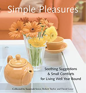 Simple Pleasures: Soothing Suggestions & Small Comforts for Living Well Year Round (Comforts, Self-Care, Inspired Ideas for Nesting at Home) (Simple Pleasures Series) (English Edition)