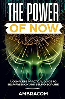 The Power of Now: Power of Now: A Complete Practical Guide to Self-Freedom and Self-Discipline, Effect Eye Day Crawdads Ed...