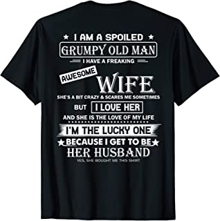 I Am A Spoiled Grumpy Old Man I Have A Freaking Awesome wife T-Shirt